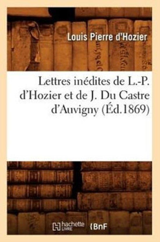 Boek cover Lettres In�dites de L.-P. dHozier Et de J. Du Castre dAuvigny, (�d.1869) van D Hozier L P (Paperback)