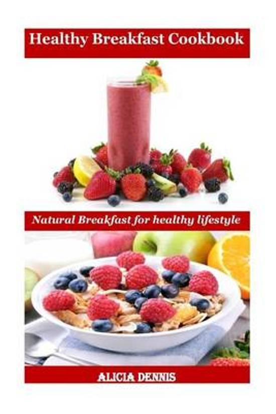 Bol Com Healthy Breakfast Cookbook 9781539894148 Alicia Dennis