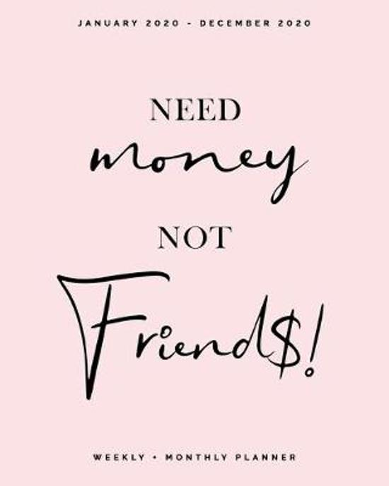 Need Money, Not Friends - January 2020 - December 2020 - Weekly + Monthly Planner: Blush Pink Calendar Organizer and Agenda with Quotes