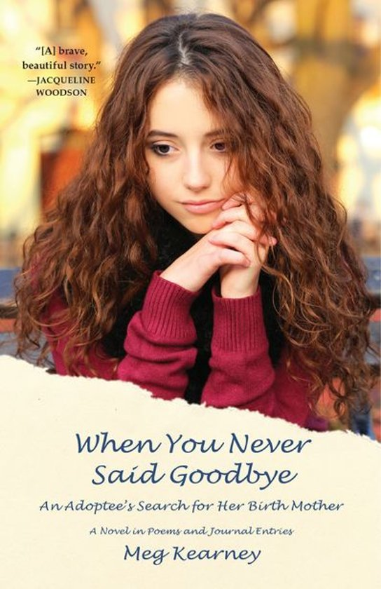When You Never Said Goodbye: An Adoptee's Search for Her Birth Mother: A Novel in Poems and Journal Entries