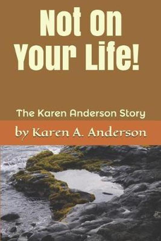 Not On Your Life! (Large Print): The Karen Anderson Story