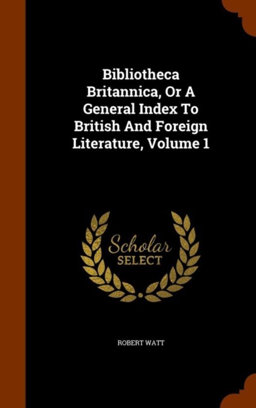 Bibliotheca Britannica, or a General Index to British and Foreign Literature, Volume 1