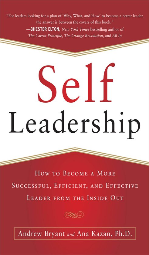 Self-Leadership: How to Become a More Successful, Efficient, and Effective Leader from the Inside Out