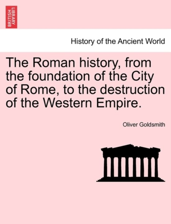 The Roman History, from the Foundation of the City of Rome, to the Destruction of the Western Empire.
