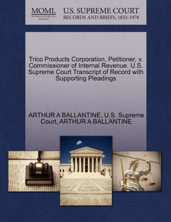 Trico Products Corporation, Petitioner, V. Commissioner of Internal Revenue. U.S. Supreme Court Transcript of Record with Supporting Pleadings