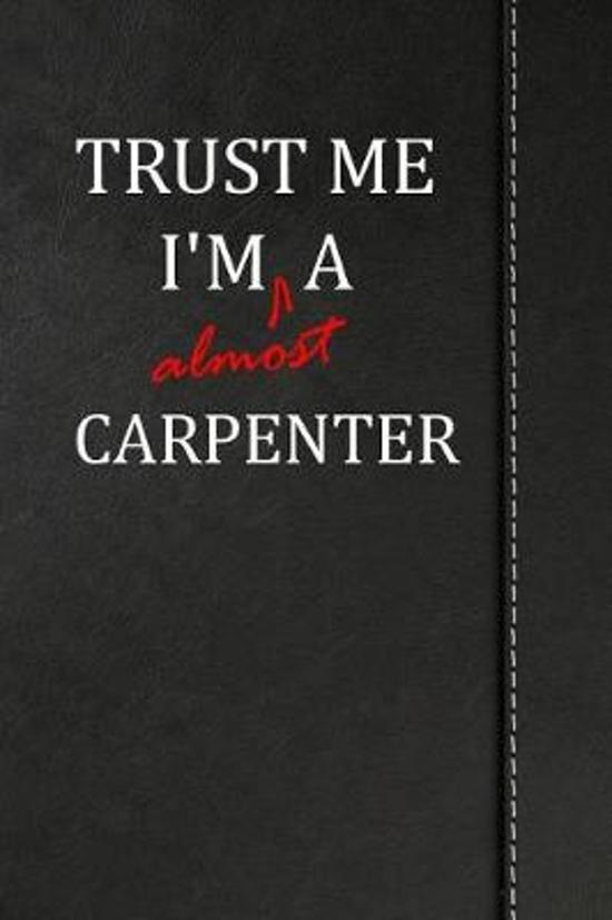 Trust Me I'm almost a Carpenter