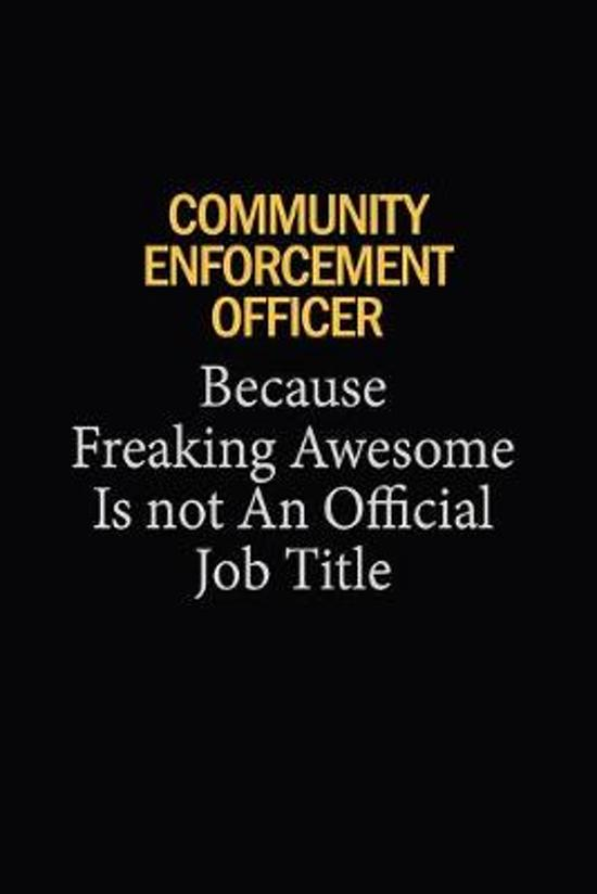 Community Enforcement Officer Because Freaking Awesome Is Not An Official Job Title: 6x9 Unlined 120 pages writing notebooks for Women and girls