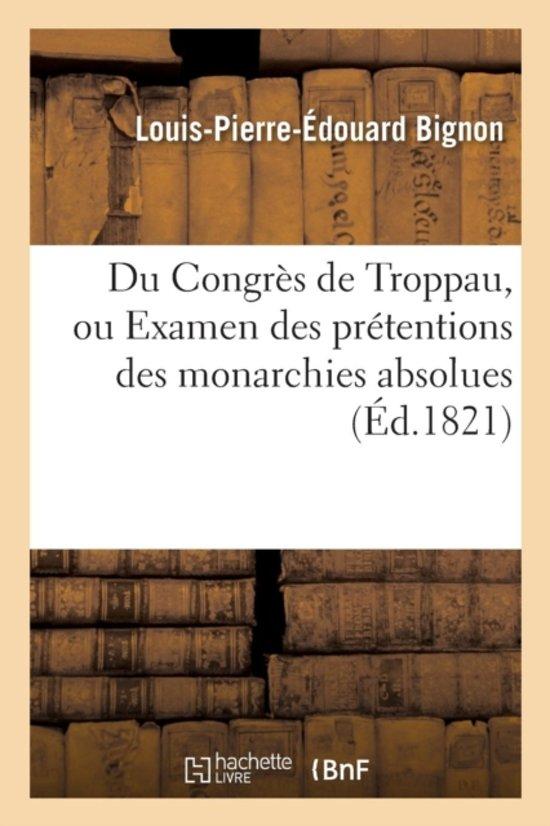 Afbeelding van Du Congr�s de Troppau, Examen Des Pr�tentions Des Monarchies Absolues Et Constitutionnelle de Naples