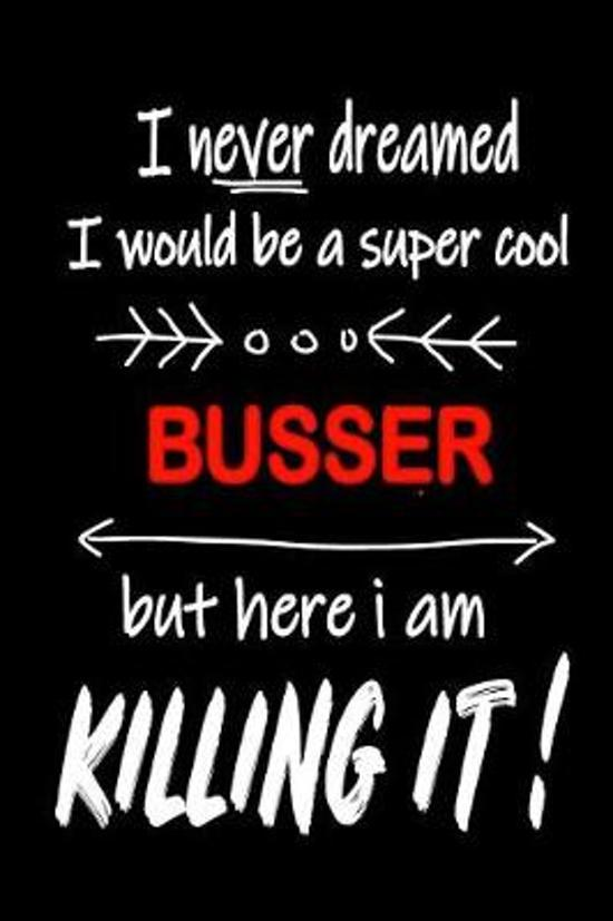 I Never Dreamed I Would Be a Super Cool Busser But Here I Am Killing It!