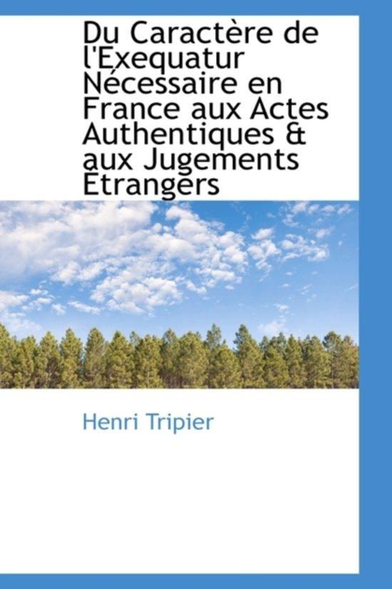 Du Caractere de L'Exequatur Necessaire En France Aux Actes Authentiques & Aux Jugements Etrangers