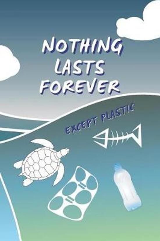 Nothing Lasts Forever, Except Plastic
