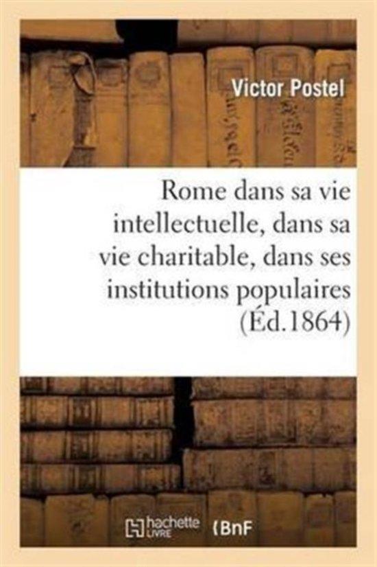 Rome Dans Sa Vie Intellectuelle, Dans Sa Vie Charitable, Dans Ses Institutions Populaires