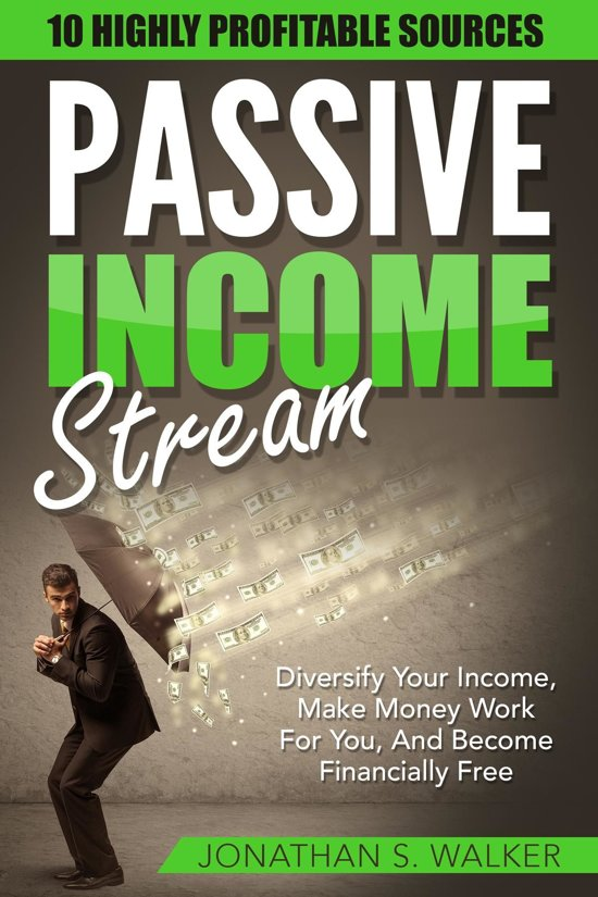 Passive Income Streams: Diversify Your Income, Make Money Work For You, And Become Financially Free