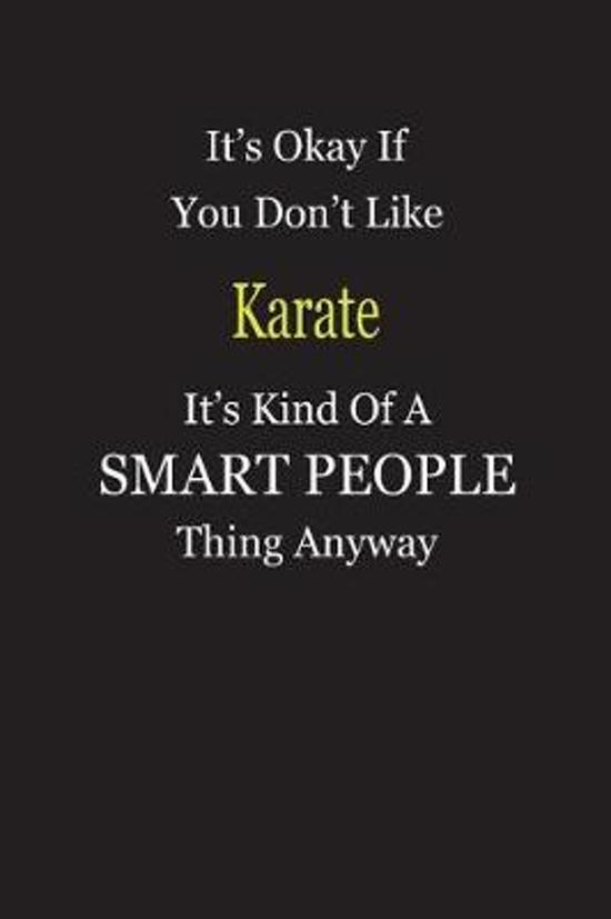 It's Okay If You Don't Like Karate It's Kind Of A Smart People Thing Anyway