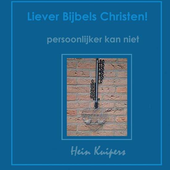 Liever Bijbels Christen!
