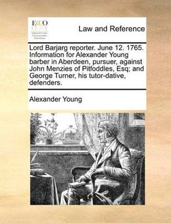Lord Barjarg Reporter. June 12. 1765. Information for Alexander Young Barber in Aberdeen, Pursuer, Against John Menzies of Pitfoddles, Esq; And George Turner, His Tutor-Dative, Defenders