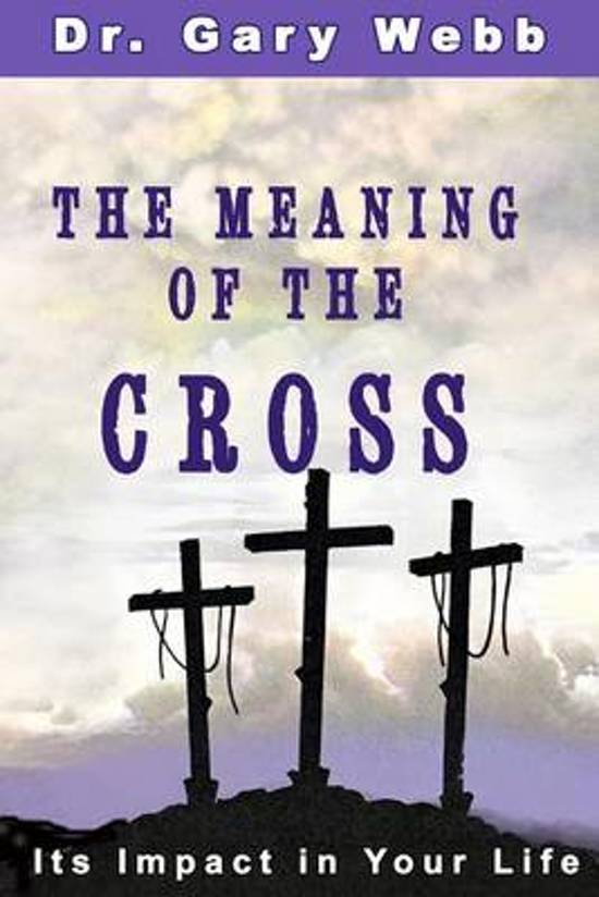 Bol The Meaning Of The Cross 9781502766175 Dr Gary Webb