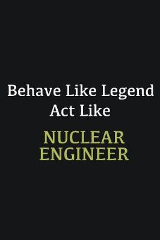 Behave like Legend Act Like Nuclear engineer: Writing careers journals and notebook. A way towards enhancement