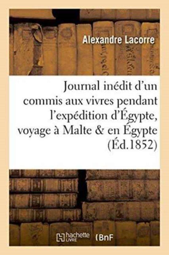 Journal In�dit d'Un Commis Aux Vivres Pendant l'Exp�dition d'�gypte, Voyage � Malte Et En �gypte