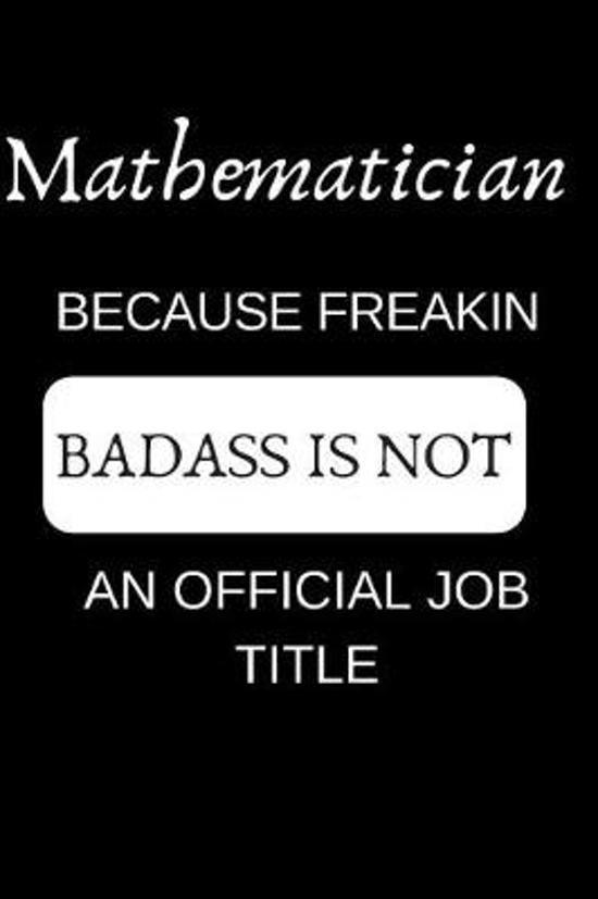 Mathematician Because Freakin Badass Is Not an Official Job Title