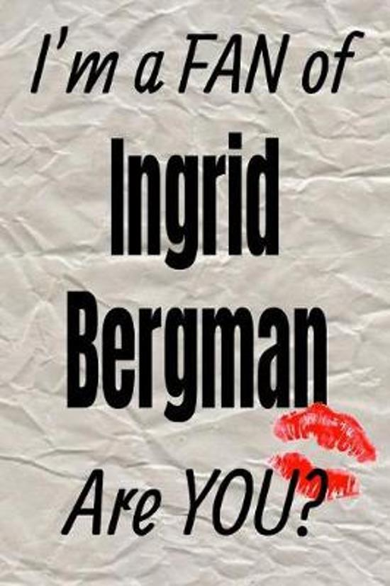 I'm a Fan of Ingrid Bergman Are You? Creative Writing Lined Journal