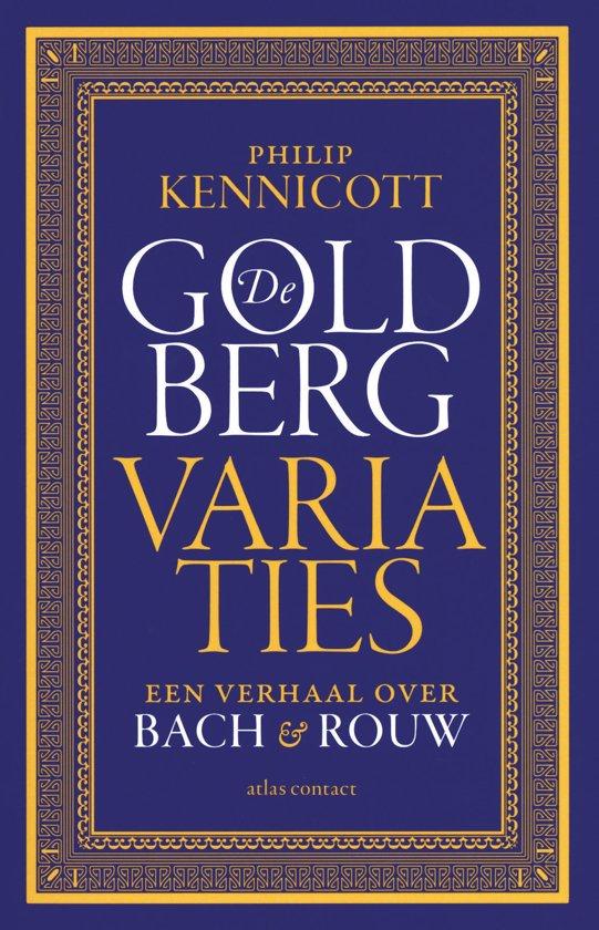 Afbeelding van KENNICOTT, PHILIP - DE GOLDBERGVARIATIES EEN VERHAAL OVER BACH EN ROUW