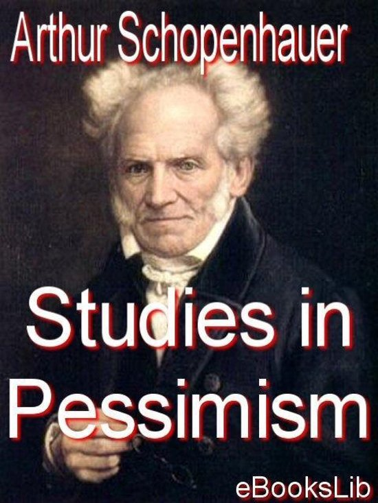 arthur essay in pessimism schopenhauer study Studies in pessimism video / audiobook : the essays of , arthur schopenhauer, an early 19th century philosopher, made significant contributions to metaphysics, ethics, and aesthetics his work also informed.