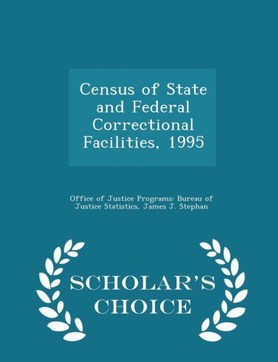 Census of State and Federal Correctional Facilities, 1995 - Scholar's Choice Edition