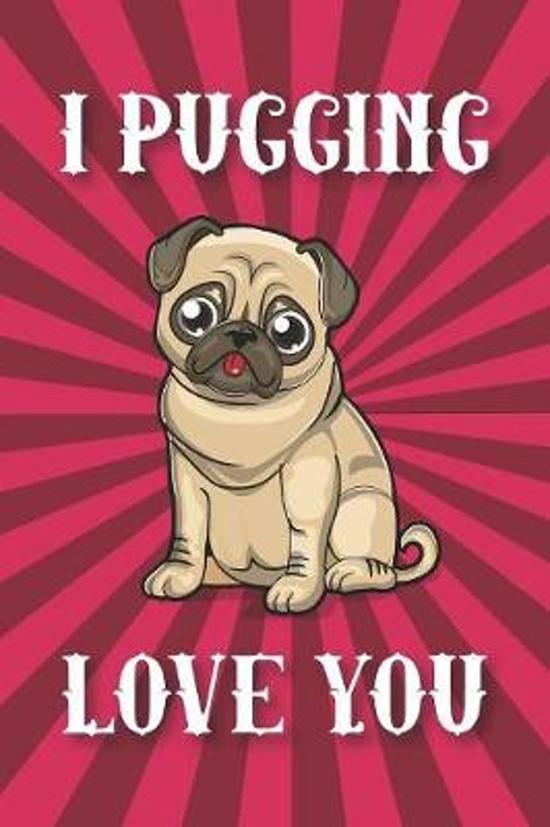 I Pugging Love You: Blank Lined Notebook Journal Gift for Pug Moms