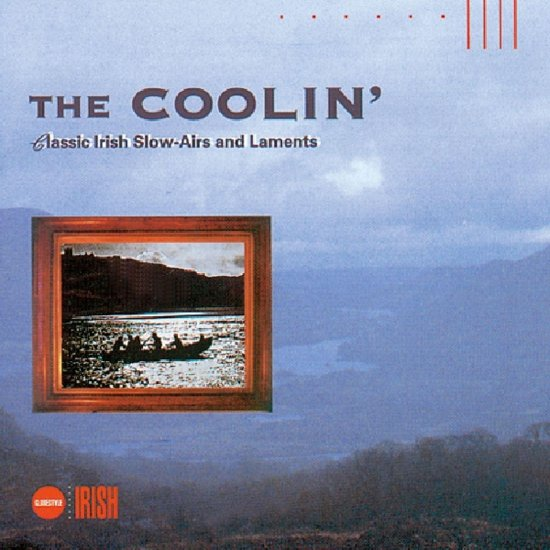Coolin', The: Classic Irish Slow-Airs And Laments