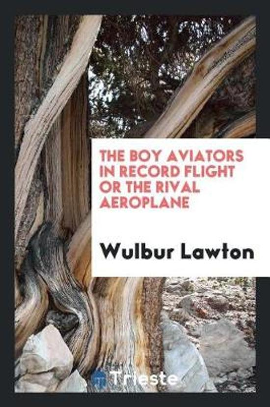 The Boy Aviators in Record Flight or the Rival Aeroplane