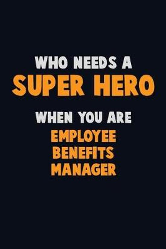 Who Need A SUPER HERO, When You Are Employee Benefits Manager: 6X9 Career Pride 120 pages Writing Notebooks