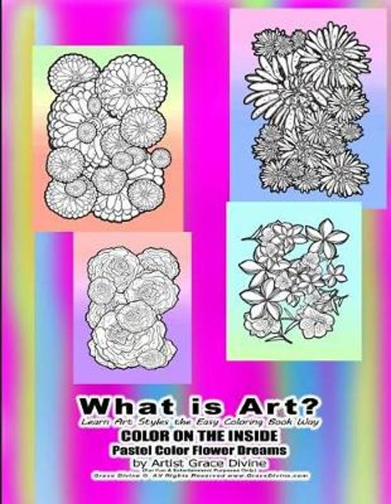 What is Art? Learn Art Styles the Easy Coloring Book Way COLOR ON THE INSIDE Pastel Color Flower Dreams by Artist Grace Divine