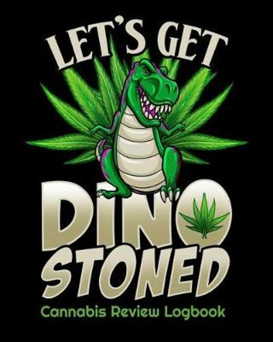 Let's Get Dino Stoned Cannabis Review Logbook