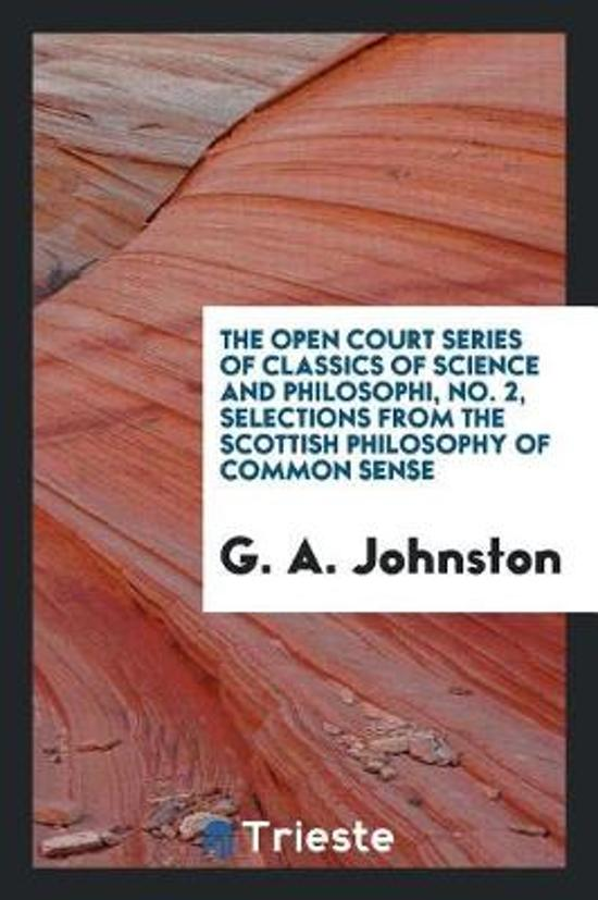 The Open Court Series of Classics of Science and Philosophi, No. 2, Selections from the Scottish Philosophy of Common Sense