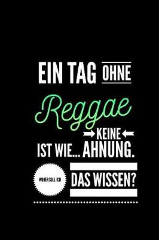 Ein Tag ohne Reggae ist wie... keine Ahnung. Woher soll ich das Wissen ?