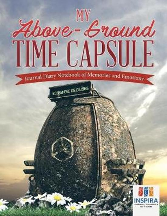 My Above-Ground Time Capsule Journal Diary Notebook of Memories and Emotions