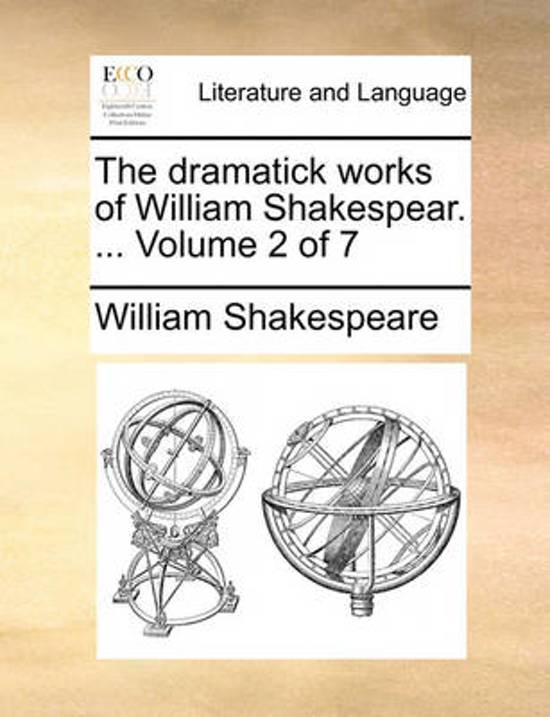 The Dramatick Works of William Shakespear. ... Volume 2 of 7