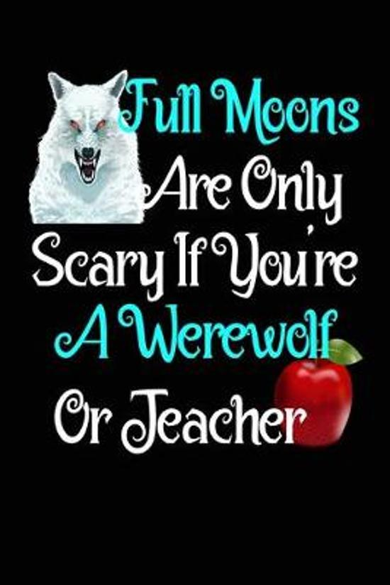 Funny Teacher Gift Scared of Full Moon Composition Notebook and Diary: 6x9 College Ruled Lined Pages