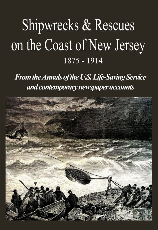 hipwrecks & Rescues on the Coast of New Jersey 1875 - 1914