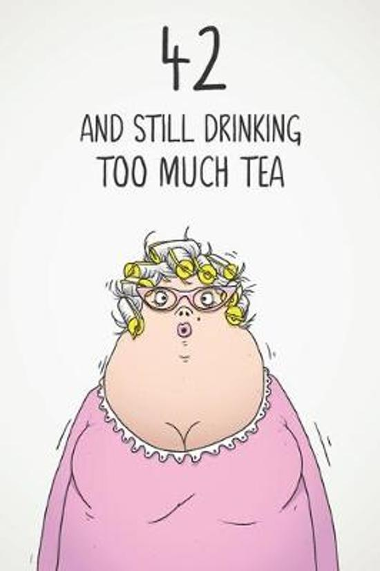 42 & Still Drinking Too Much Tea: Funny Women's 42nd Birthday 122 Page Diary Journal Notebook Gift For Coffee Lovers