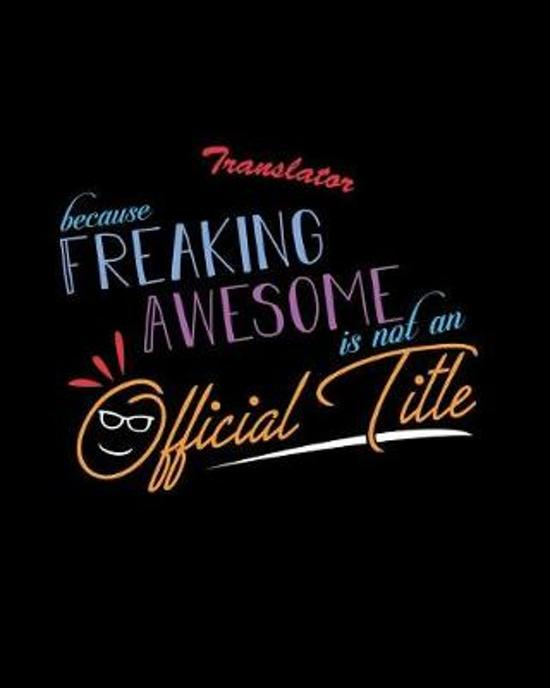 Translator Because Freaking Awesome is not an Official Title