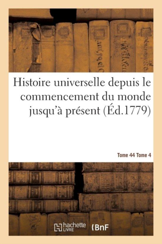 Histoire Universelle Depuis Le Commencement Du Monde Jusqu' Pr sent Tome 4