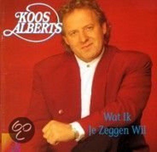 Koos Alberts - Wat Ik Je Zeggen Wil