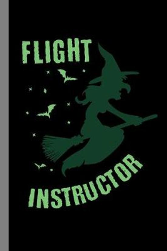 Flight Instructor: Witch Haunted Sorcery Halloween Party Scary Hallows Eve All Saint's Day Celebration Gift For Celebrant And Trick Or Tr