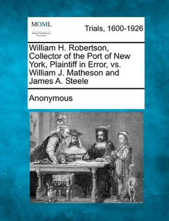 William H. Robertson, Collector of the Port of New York, Plaintiff in Error, vs. William J. Matheson and James A. Steele