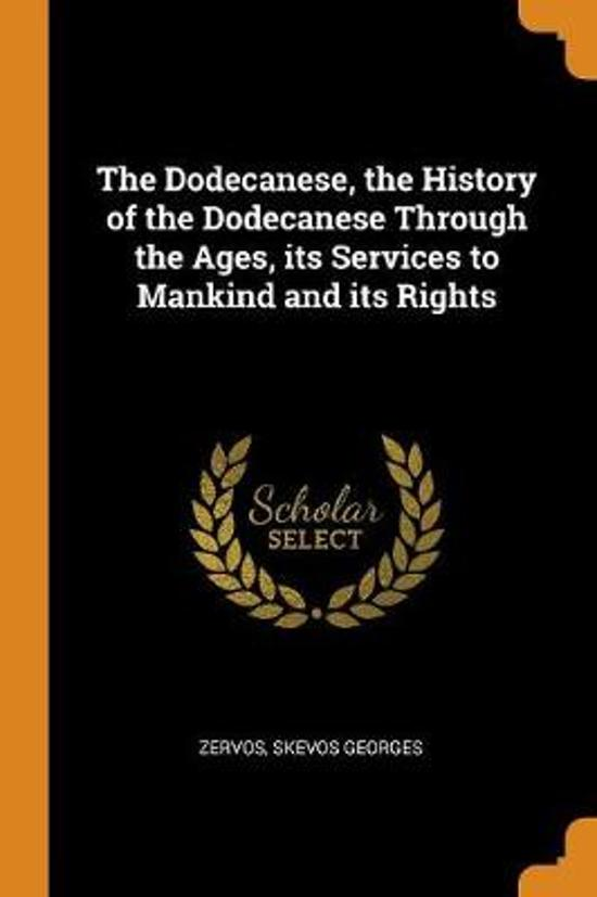 The Dodecanese, the History of the Dodecanese Through the Ages, Its Services to Mankind and Its Rights