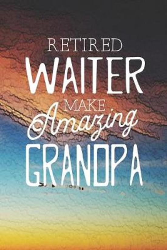 Retired Waiter Make Amazing Grandpa: Family life Grandpa Dad Men love marriage friendship parenting wedding divorce Memory dating Journal Blank Lined