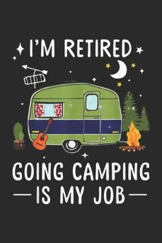 I'm Retired Going Camping Is My Job: I'm Retired Going Camping Is My Job Gift for Women Men Journal/Notebook Blank Lined Ruled 6x9 100 Pages