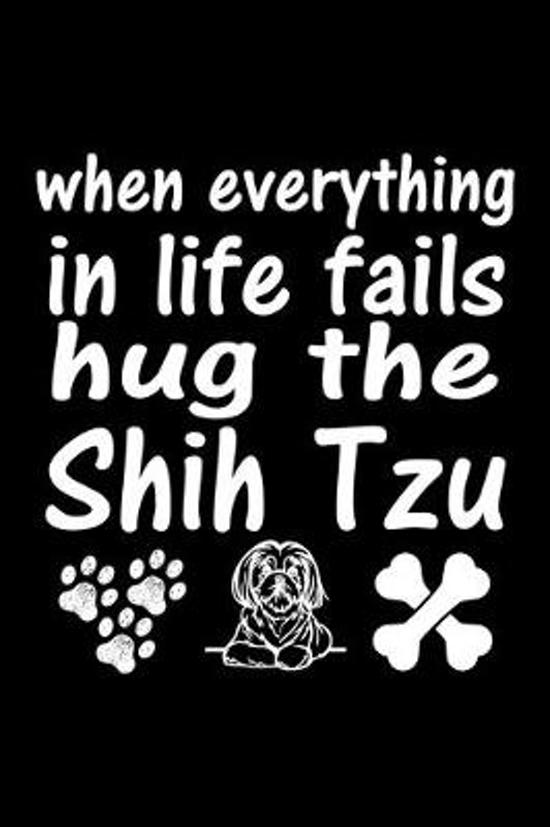 When Everything in life fails Hug The Shih Tzu: Cute Shih Tzu Default Ruled Notebook, Great Accessories & Gift Idea for Shih Tzu Owner & Lover.Default